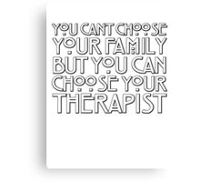 You can't choose your family but you can choose your therapist Canvas Print