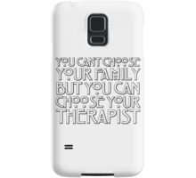 You can't choose your family but you can choose your therapist Samsung Galaxy Case/Skin