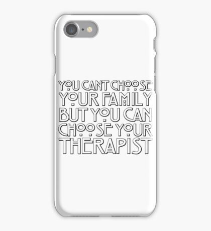 You can't choose your family but you can choose your therapist iPhone Case/Skin