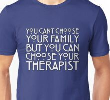 You can't choose your family but you can choose your therapist Unisex T-Shirt