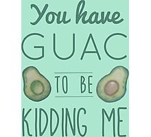 You have quac to be kidding me Photographic Print