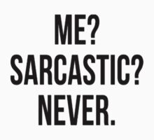 Me? Sarcastic? Never. by shelbie1972