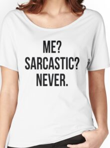 Me? Sarcastic? Never. Women's Relaxed Fit T-Shirt