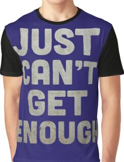 Just Can't Get Enough Graphic T-Shirt