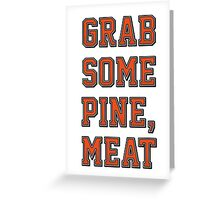 Grab Some Pine Greeting Card