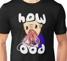 How Ood Unisex T-Shirt