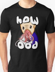 How Ood T-Shirt