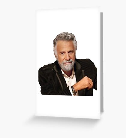 Most interesting man in the world Greeting Card