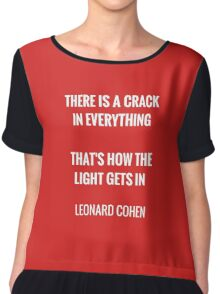 There is a crack in everything, that's how the light gets in Chiffon Top