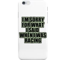I'm sorry for what i said when i was racing iPhone Case/Skin