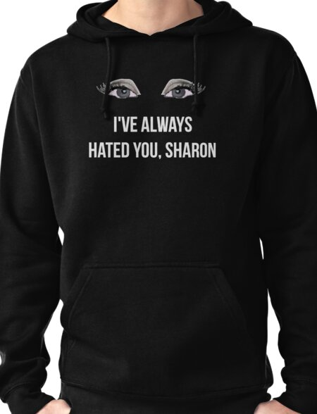 I've Always Hated You, Sharon - White Pullover Hoodie