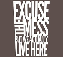 Excuse The Mess but We Actually Live Here Unisex T-Shirt