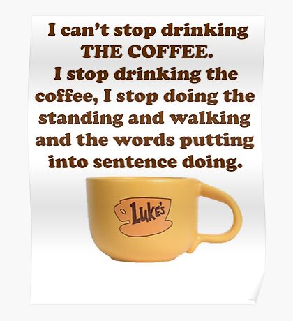 Gilmore Girls - I can't stop drinking the coffee (at Lukes) Poster