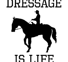 Dressage Is Life by kwg2200