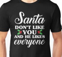 Santa Don't Like You And He Likes Everyone Unisex T-Shirt