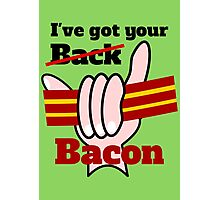 Ive got your back Bacon Photographic Print