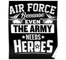 Air Force Because Even The Army Needs Heroes Poster