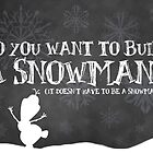 Do You Want to Build a Snowman? by Casteal