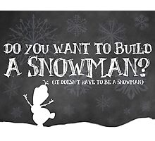 Do You Want to Build a Snowman? Photographic Print