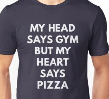 My Head Says Gym But My Heart Says Pizza Unisex T-Shirt