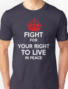 Fight for Your Right to Live in Piece T-Shirt