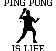 Ping Pong Is Life by kwg2200