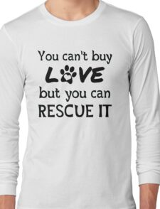 You can't buy love but you can rescue it! Dog lover shirt. Long Sleeve T-Shirt