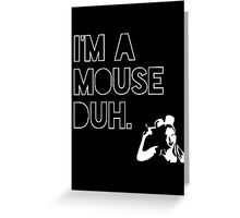 I'm a MOUSE. Duh! Greeting Card