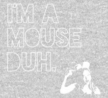 I'm a MOUSE. Duh! Kids Clothes