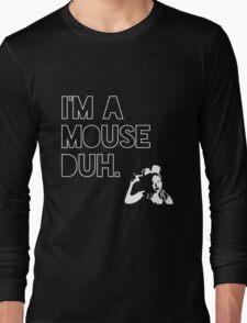 I'm a MOUSE. Duh! Long Sleeve T-Shirt
