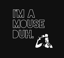 I'm a MOUSE. Duh! Unisex T-Shirt