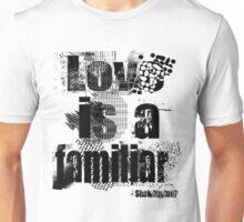 Love is a familiar - William Shakespeare  Unisex T-Shirt