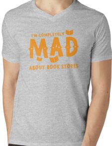 I'm completely MAD about book stores Mens V-Neck T-Shirt