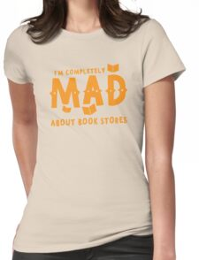 I'm completely MAD about book stores Womens Fitted T-Shirt