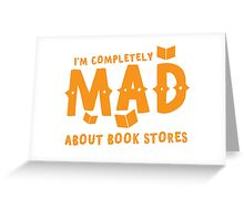 I'm completely MAD about book stores Greeting Card