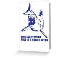 LIVE EVERY WEEK LIKE SHARK WEEK FUNNY SUPER SOFT TSHIRT 30 ROCK TEE EARTH NBC Greeting Card