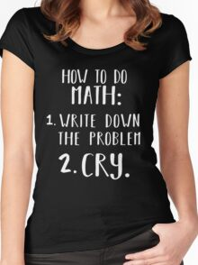 How to do math Write Down the problem Cry Funny Shirt  Women's Fitted Scoop T-Shirt