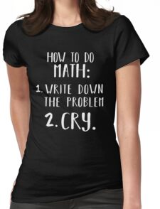 How to do math Write Down the problem Cry Funny Shirt  Womens Fitted T-Shirt