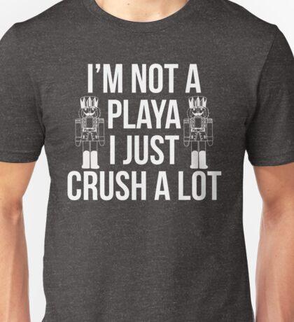 I'm Not A Playa I Just Crush A Lot Unisex T-Shirt