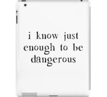 I Know Just Enough To Be Dangerous iPad Case/Skin