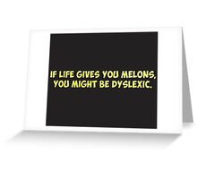 If Life Gives you Melons, You Might Be Dyslexic Greeting Card