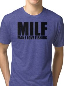 MILF Man I Love Fishing T Shirt Funny Outdoors Clever Humor Tee Fisherman New Tri-blend T-Shirt