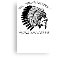 My Indian Name is Runs With Beer T-Shirt Funny Drinking Party Bar TEE Drunk vtg Canvas Print
