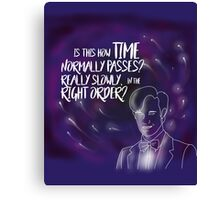 Eleventh Doctor - Is This How Time Passes?  Really Slowly, and in the Right Order? Canvas Print