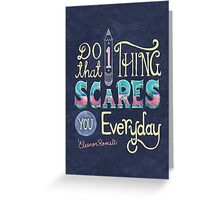 Do one thing that scares you everyday  Greeting Card