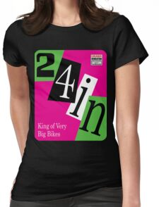 24 inch...The King of Very Big Bikes Womens Fitted T-Shirt
