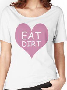 Pink Heart Eat Dirt ! T-Shirt - Heart Eat Dirt Graphic Women's Relaxed Fit T-Shirt
