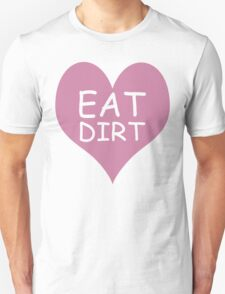 Pink Heart Eat Dirt ! T-Shirt - Heart Eat Dirt Graphic T-Shirt