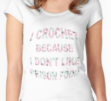 I Crochet Because I Don't Like Prison Food Women's Fitted Scoop T-Shirt