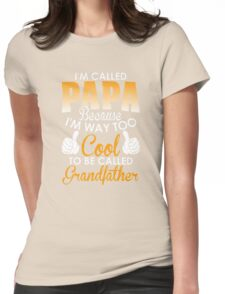 I am Called Papa Because I am way too cool to be called grandfather Womens Fitted T-Shirt